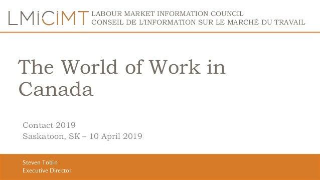 LABOUR MARKET INFORMATION COUNCIL CONSEIL DE L'INFORMATION SUR LE MARCHÉ DU TRAVAIL The World of Work in Canada Contact 20...