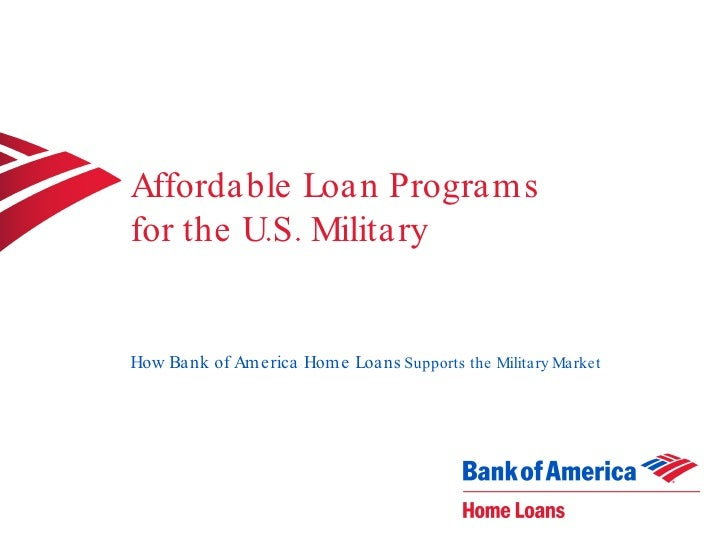 Affordable Loan Programs  for the U.S. Military How Bank of America Home Loans   Supports the Military Market