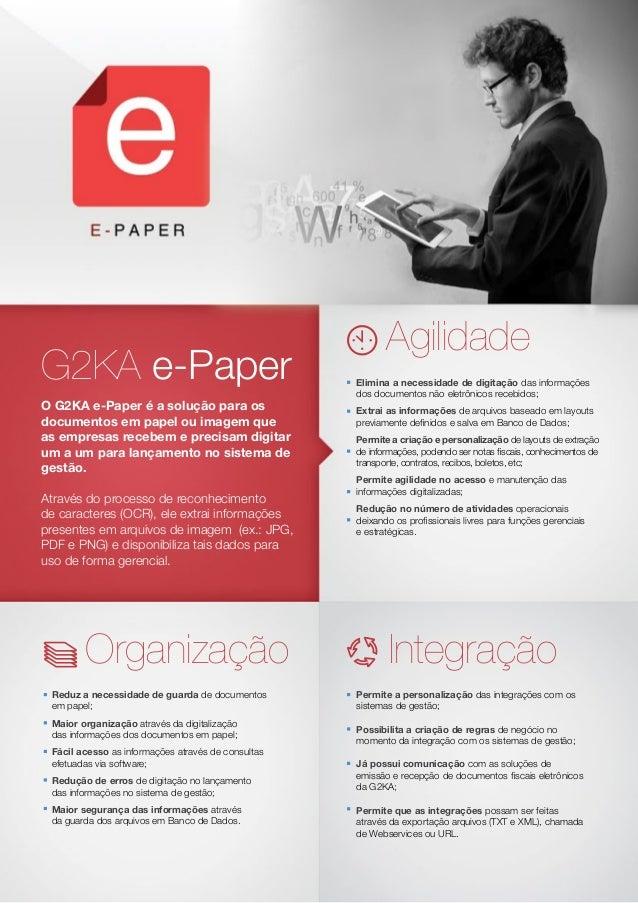 G2KA e-Paper O G2KA e-Paper é a solução para os documentos em papel ou imagem que as empresas recebem e precisam digitar u...