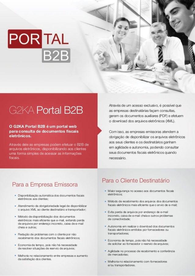 G2KA Portal B2B O G2KA Portal B2B é um portal web para consulta de documentos fiscais eletrônicos. Através dele as empres...