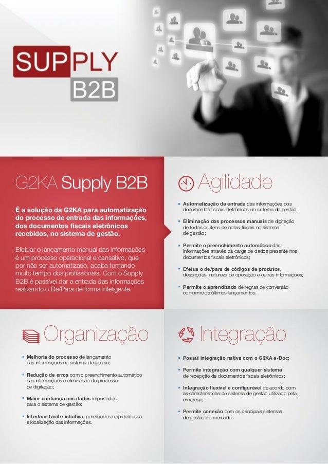 G2KA Supply B2B É a solução da G2KA para automatização do processo de entrada das informações, dos documentos fiscais ele...