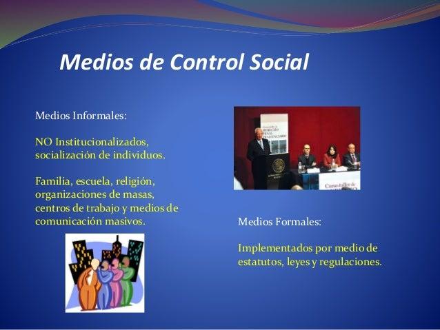 Medios de Control Social  Medios Informales:  NO Institucionalizados,  socialización de individuos.  Familia, escuela, rel...