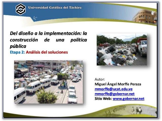 1 Autor: Miguel Ángel Morffe Peraza mmorffe@ucat.edu.ve mmorffe@gobernar.net Sitio Web: www.gobernar.net Del diseño a la i...