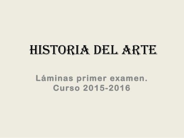 HISTORIA DEL ARTE Láminas primer examen. Curso 2015-2016