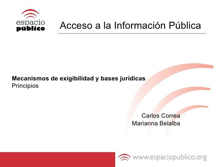 Acceso a la Información Pública Mecanismos de exigibilidad y bases jurídicas Principios Carlos Correa Marianna Belalba