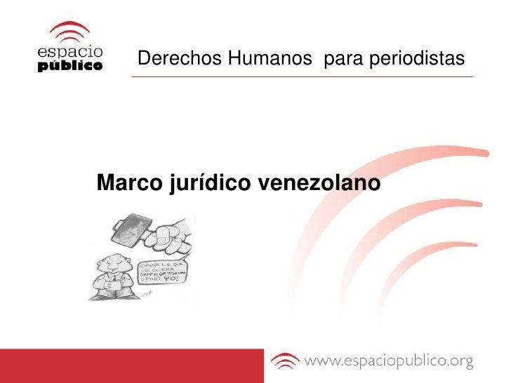 Derechos Humanos  para periodistas<br />           Marco jurídico venezolano<br />