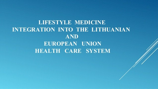 LIFESTYLE MEDICINE INTEGRATION INTO THE LITHUANIAN AND EUROPEAN UNION HEALTH CARE SYSTEM