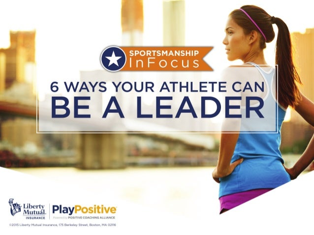 "<0:< if  F 6 WAYS YOUR ATHLETE CAN  A  BE A LEADER                      %vi""'*"": i?i.  Play  POSITIVE COACHING ALLIANCE  N..."
