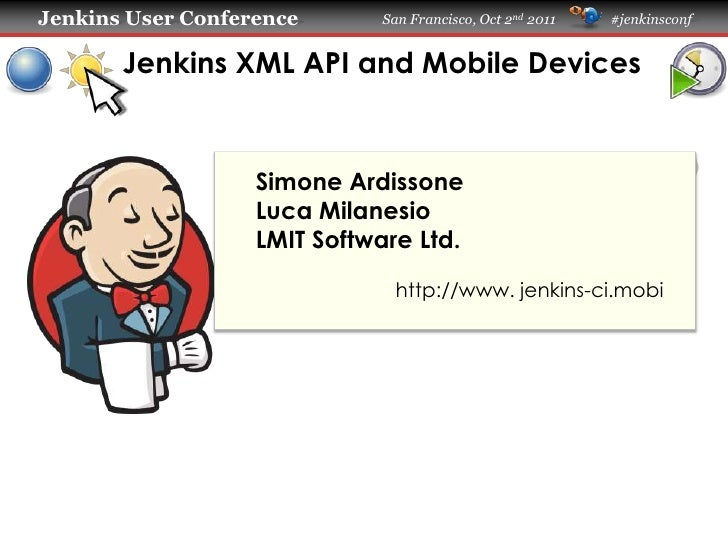 Jenkins XML API and Mobile Devices<br />Simone Ardissone<br />Luca Milanesio<br />LMIT Software Ltd.<br />http://www.jenki...