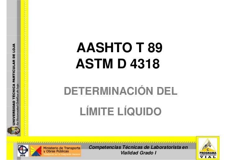 AASHTO T 89  ASTM D 4318 DETERMINACIÓN DEL   LÍMITE LÍQUIDO    Í      Í      Competencias Técnicas de Laboratorista en    ...