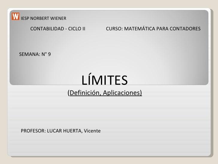 IESP NORBERT WIENER CURSO: MATEMÁTICA PARA CONTADORES CONTABILIDAD - CICLO II SEMANA: N° 9 LÍMITES ( Definición, Aplicacio...