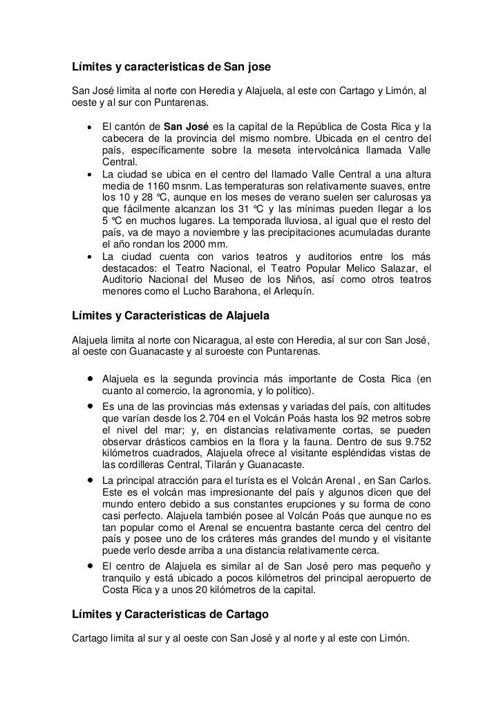 Límites y caracteristicas de San jose <br />San José limita al norte con Heredia y Alajuela, al este con Cartago y Limón, ...