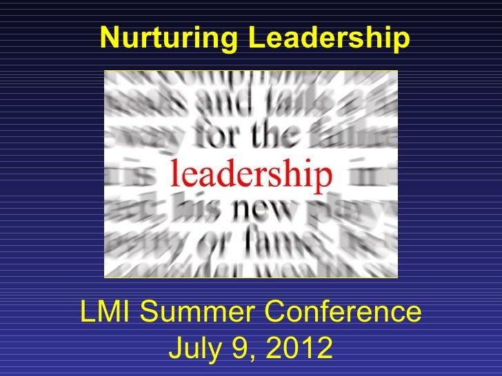 Nurturing LeadershipLMI Summer Conference     July 9, 2012