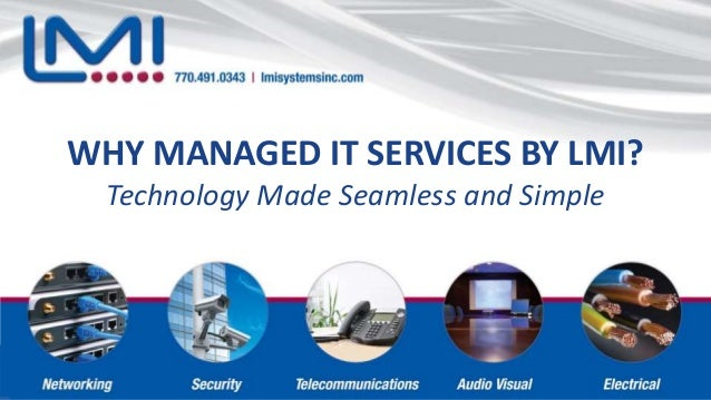 WHY MANAGED IT SERVICES BY LMI? Technology Made Seamless and Simple WHY MANAGED IT SERVICES BY LMI? Technology Made Seamle...