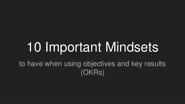 10 Important Mindsets to have when using objectives and key results (OKRs)