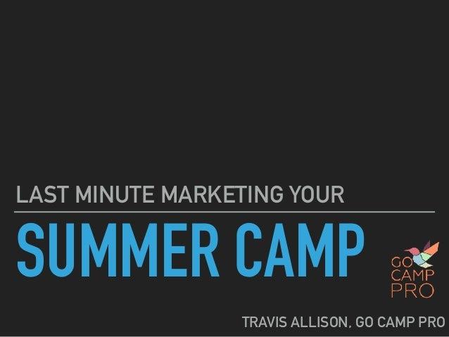 SUMMER CAMP LAST MINUTE MARKETING YOUR TRAVIS ALLISON, GO CAMP PRO