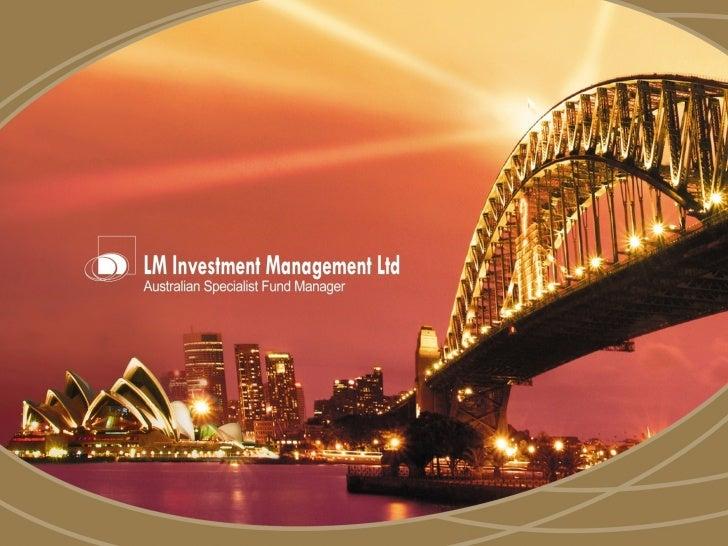 LM Investment Management Ltd>   Opgericht 1998>   Vermogen onder beheer: AUD$ 3 miljard +/- 2.400.000.000 €>   LM Investme...