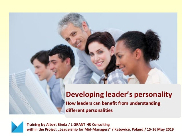 Developing leader's personality How leaders can benefit from understanding different personalities Training by Albert Bind...