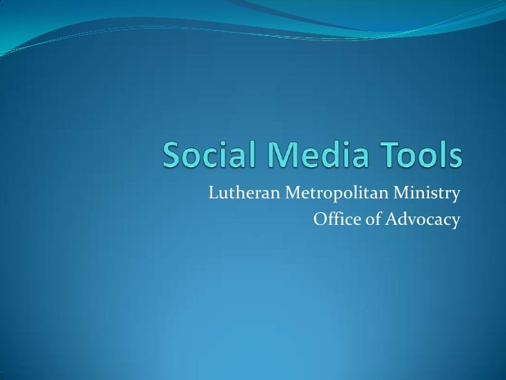 Social Media Tools<br />Lutheran Metropolitan Ministry<br />Office of Advocacy<br />