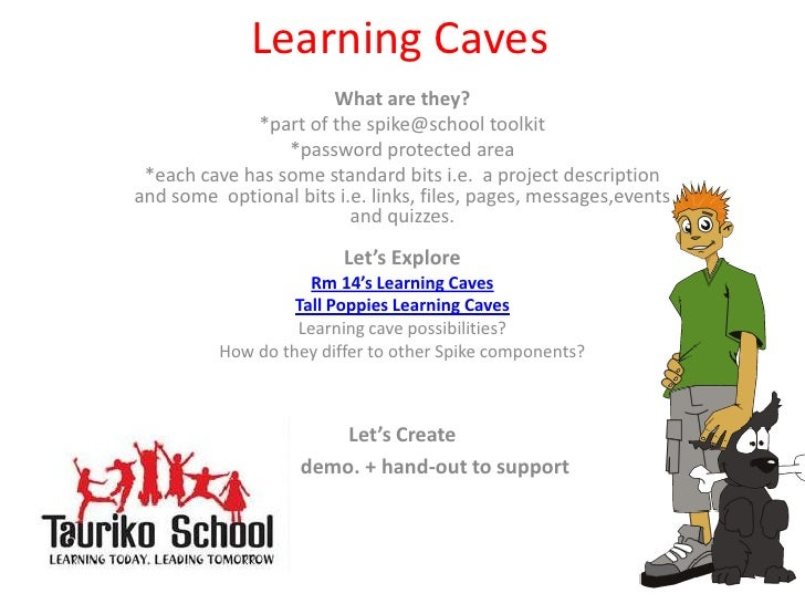 Learning Caves<br />What are they?<br />*part of the spike@school toolkit<br />*password protected area <br />*each cave h...