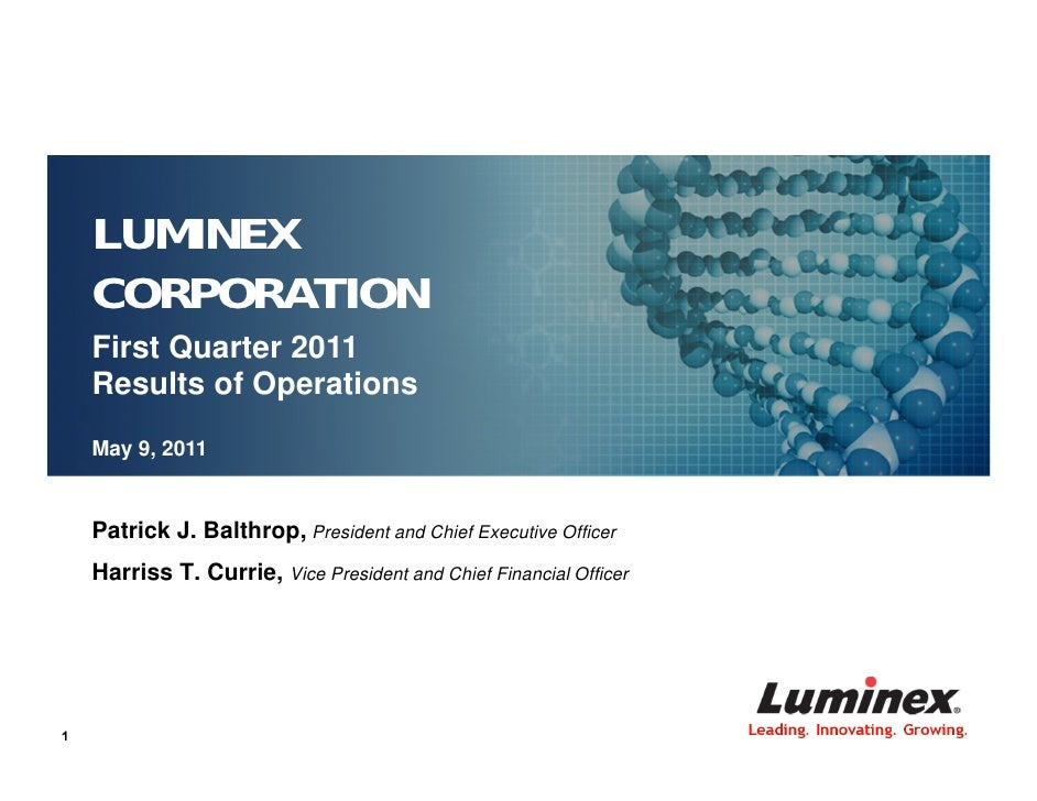 LUMINEX    CORPORATION    First Quarter 2011    Results of Operations    May 9, 2011    Patrick J. Balthrop, President and...
