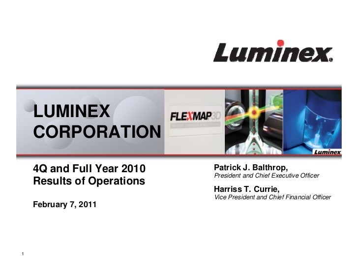 LUMINEX    CORPORATION    4Q and Full Year 2010   Patrick J. Balthrop,                            President and Chief Exec...