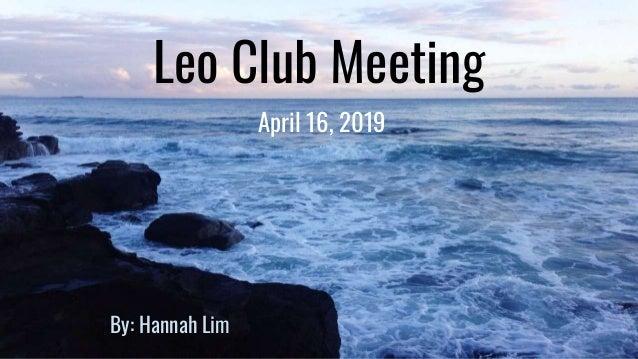 Leo Club Meeting April 16, 2019 By: Hannah Lim