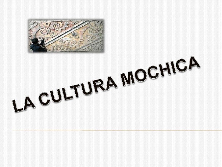 LA CULTURA MOCHICA<br />