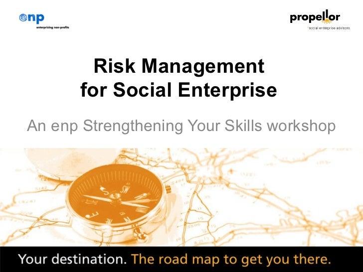Risk Management       for Social EnterpriseAn enp Strengthening Your Skills workshop                   1