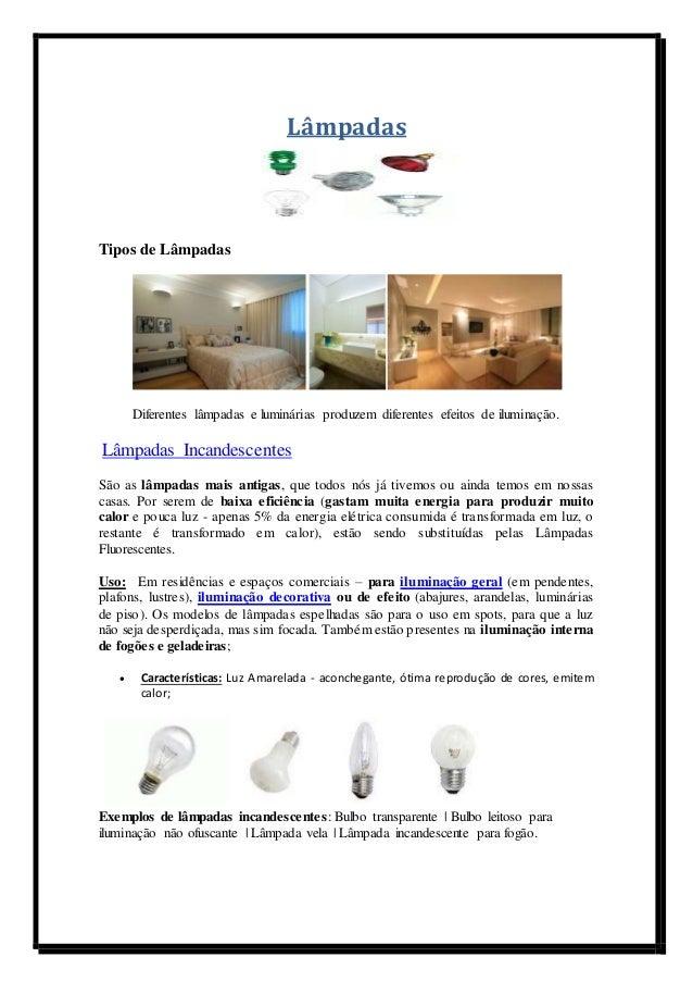 Lâmpadas  Tipos de Lâmpadas  Diferentes lâmpadas e luminárias produzem diferentes efeitos de iluminação.  Lâmpadas Incande...