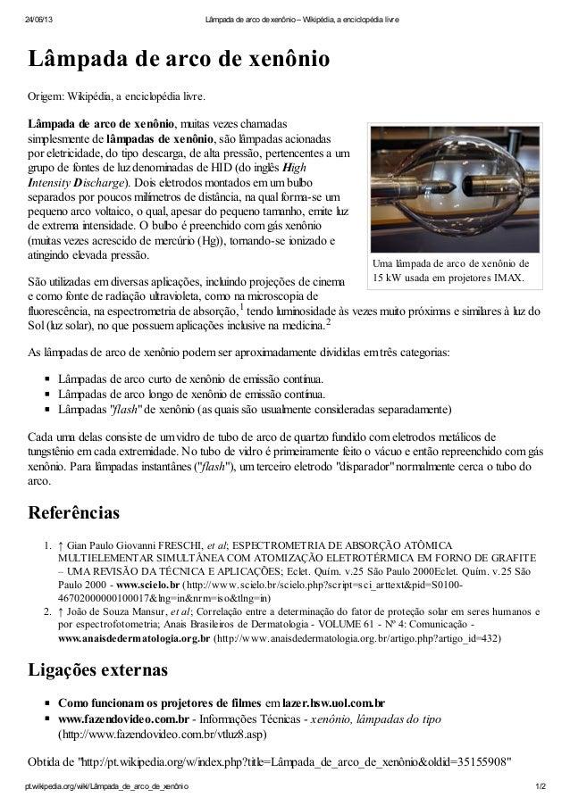 24/06/13 Lâmpada de arco de xenônio – Wikipédia, a enciclopédia livrept.wikipedia.org/wiki/Lâmpada_de_arco_de_xenônio 1/2U...