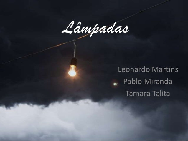 Lâmpadas      Leonardo Martins       Pablo Miranda        Tamara Talita