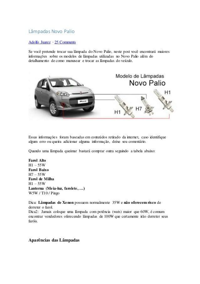 Lâmpadas Novo Palio Adolfo Juarez ⋅ 25 Comments Se você pretende trocar sua lâmpada do Novo Palio, neste post você encontr...