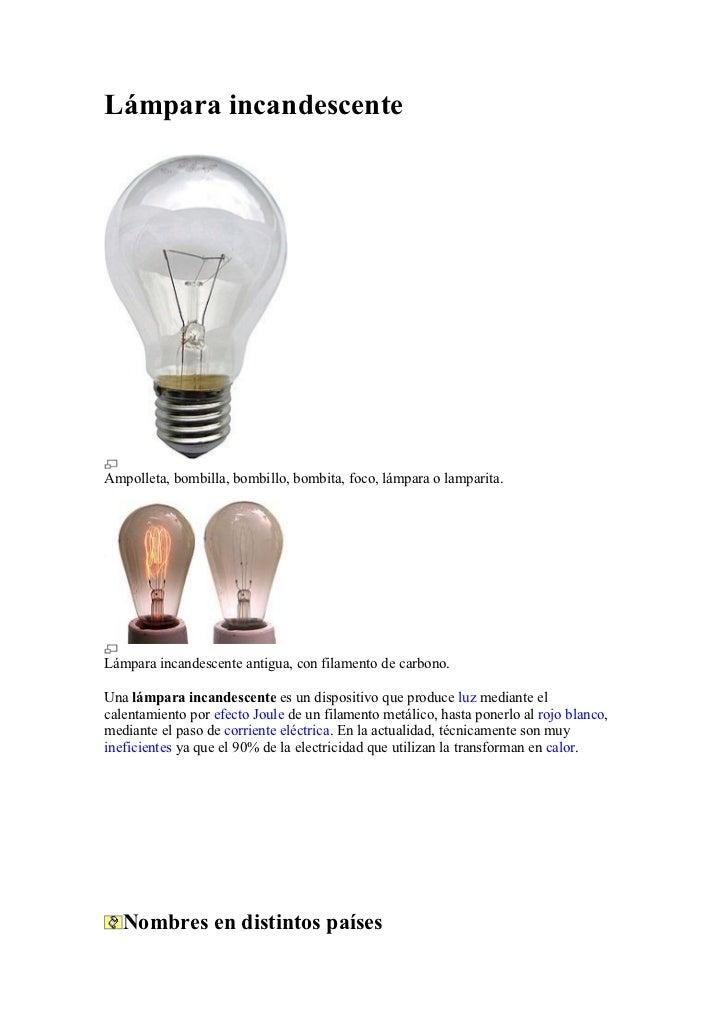 Lámpara incandescente     Ampolleta, bombilla, bombillo, bombita, foco, lámpara o lamparita.     Lámpara incandescente ant...