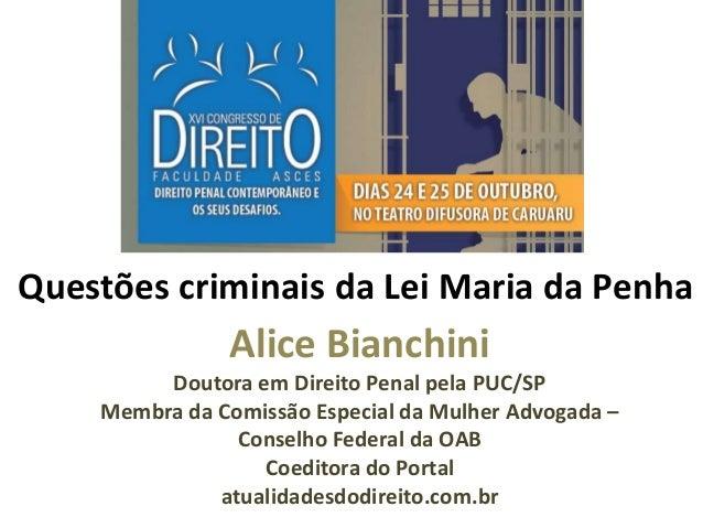 Questões criminais da Lei Maria da Penha  Alice Bianchini Doutora em Direito Penal pela PUC/SP Membra da Comissão Especial...
