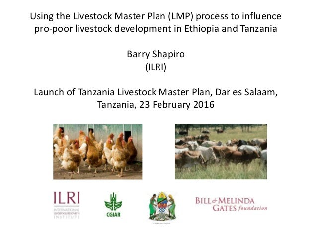 Using the Livestock Master Plan (LMP) process to influence pro-poor livestock development in Ethiopia and Tanzania Barry S...