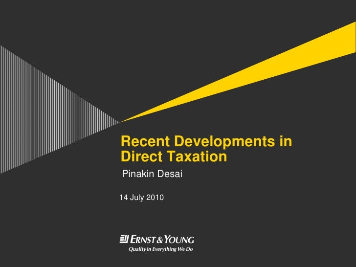 Recent Developments in Direct Taxation Pinakin Desai  14 July 2010