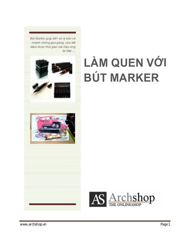 www.archshop.vn Page 1 Bút Marker giúp bạn xử lý bản vẽ nhanh chóng gọn gàng, vừa tiết kiệm được thời gian mà hiệu ứng lại...