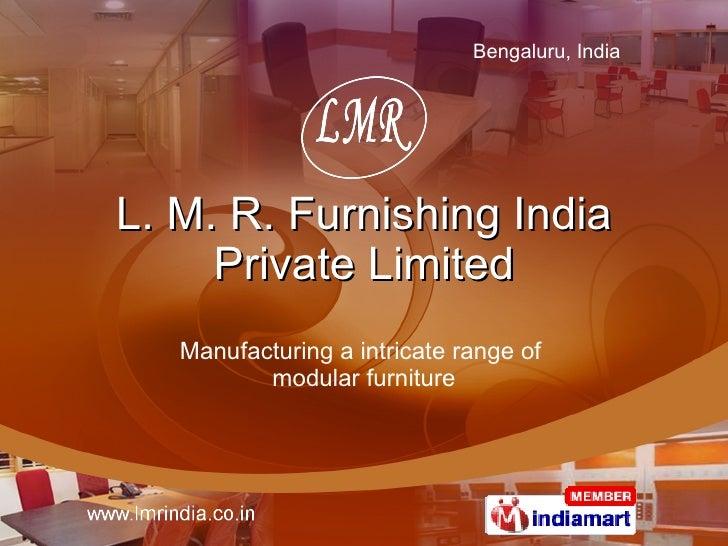 L. M. R. Furnishing India Private Limited Manufacturing a intricate range of  modular furniture