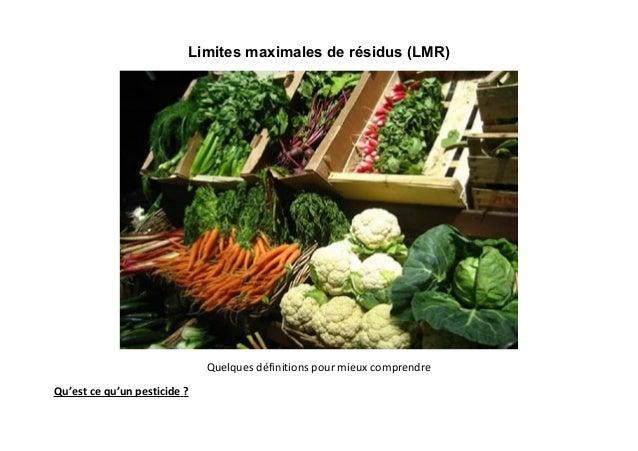 Limites maximales de résidus (LMR)                              Quelques définitions pour mieux comprendreQu'est ce qu'un ...