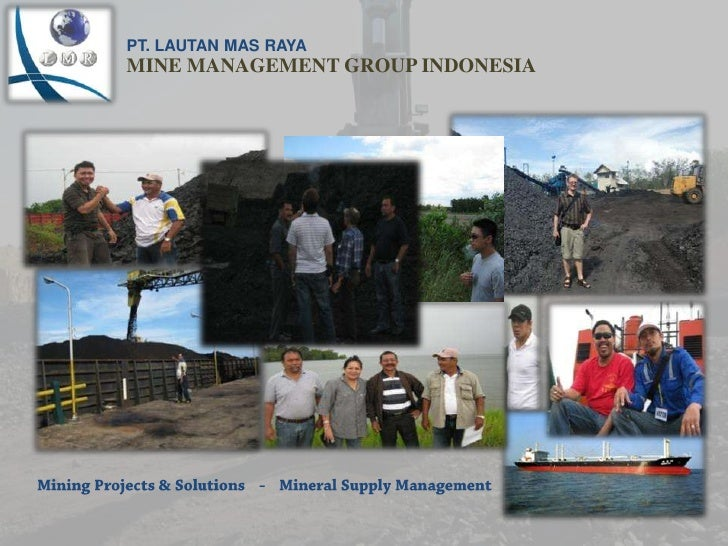 PT. LAUTAN MAS RAYA<br />MINE MANAGEMENT GROUP INDONESIA<br />Mining Projects & Solutions    -    Mineral Supply Managemen...