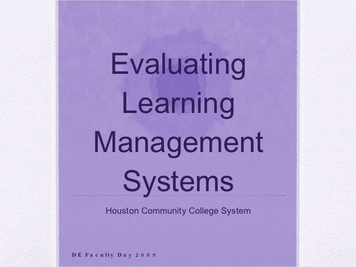 Evaluating Learning Management Systems Houston Community College System DE Faculty Day 2009