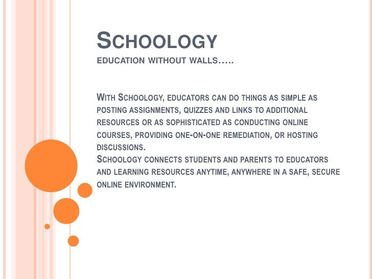 SCHOOLOGYEDUCATION WITHOUT WALLS…..WITH SCHOOLOGY, EDUCATORS CAN DO THINGS AS SIMPLE ASPOSTING ASSIGNMENTS, QUIZZES AND LI...