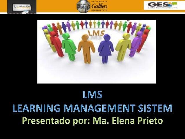 ¿LMS?• Un LMS (por sus siglas en inglés Learning     Management System) o Sistema de   Administración de Aprendizaje es un...