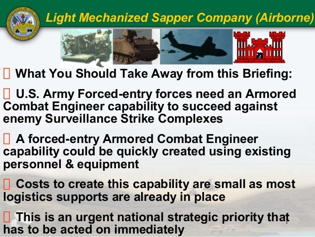 Light Mechanized Sapper Company (Airborne)  What You Should Take Away from this Briefing:  U.S. Army Forced-entry forces n...