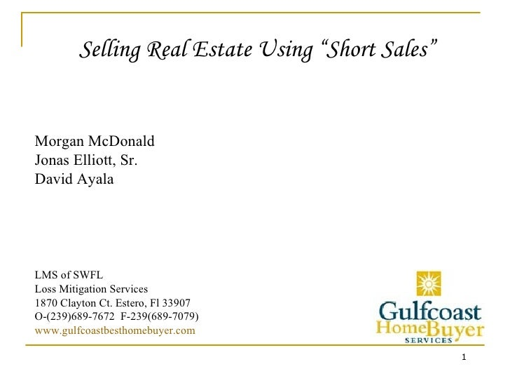 "Selling Real Estate Using ""Short Sales"" Morgan McDonald Jonas Elliott, Sr.   David Ayala LMS of SWFL Loss Mitigation Servi..."