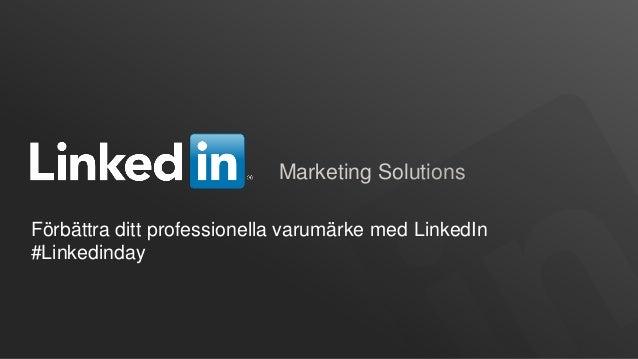Marketing SolutionsFörbättra ditt professionella varumärke med LinkedIn#Linkedinday©2012 LinkedIn Corporation. All Rights ...