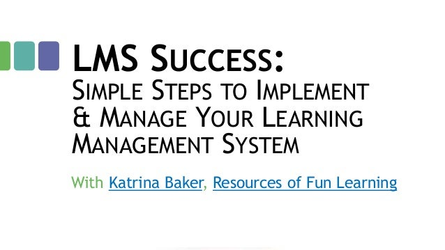 LMS SUCCESS:  SIMPLE STEPS TO IMPLEMENT & MANAGE YOUR LEARNING MANAGEMENT SYSTEM With Katrina Baker, Resources of Fun Lear...