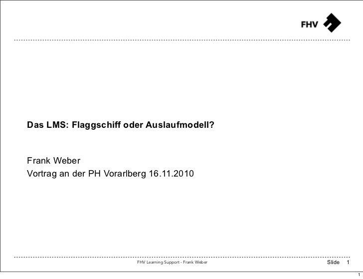 Das LMS: Flaggschiff oder Auslaufmodell?Frank WeberVortrag an der PH Vorarlberg 16.11.2010                         FHV Lea...