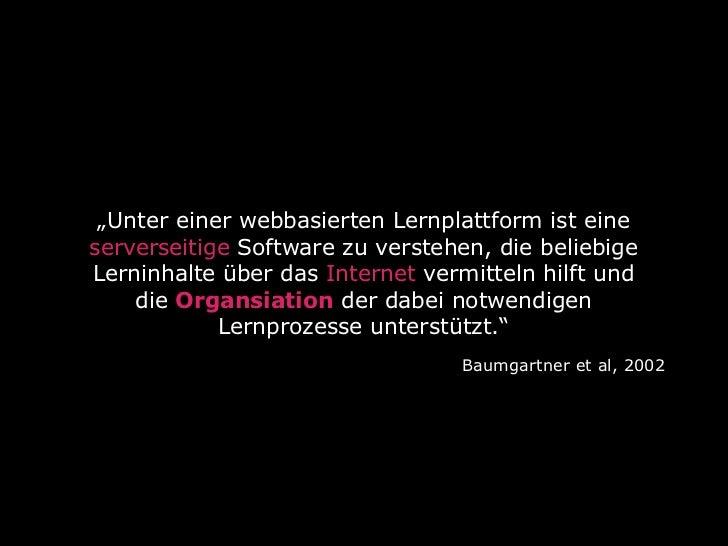 """""""Unter einer webbasierten Lernplattform ist eineserverseitige Software zu verstehen, die beliebigeLerninhalte über das Int..."""